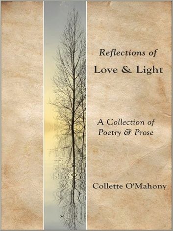 Reflections of Love & Light - A Collection of Poetry & Prose ebook by Collette O'Mahony