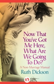 Now That You've Got me Here, What Are We Going to Do? ebook by Ruth Dickson