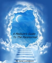 A Mediums Guide to the Paranormal ebook by June Lundgren