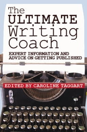 The Ultimate Writing Coach - Expert Information and Advice on Getting Published ebook by Caroline Taggart