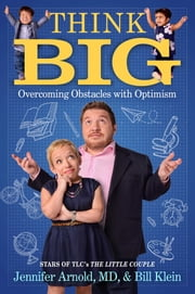 Think Big - Overcoming Obstacles with Optimism ebook by Jennifer Arnold, MD,Bill Klein