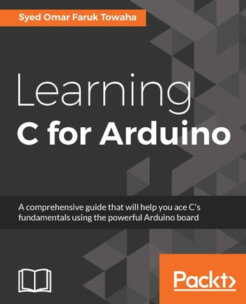 Learning C for Arduino ebook by Syed Omar Faruk Towaha