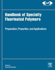 Handbook of Specialty Fluorinated Polymers - Preparation, Properties, and Applications ebook by Susanta Banerjee