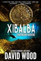 Xibalba- A Dane Maddock Adventure - Dane Maddock Adventures, #8 ebook by David Wood