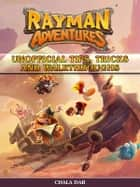 Rayman Adventures Unofficial Tips, Tricks, & Walkthroughs ebook by Chala Dar