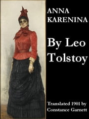Anna Karenina - Translated 1901 by Constance Garnett ebook by Leo Tolstoy,Constance Garnett