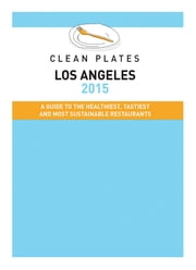 Clean Plates Los Angeles 2015 - A Guide to the Healthiest, Tastiest and Most Sustainable Restaurants for Vegetarians and Carnivores ebook by Jared Koch,Ashley Spivak