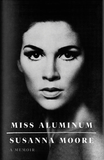 Miss Aluminum - A Memoir ebook by Susanna Moore