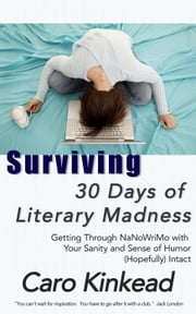 Surviving 30 Days of Literary Madness ebook by Caro Kinkead