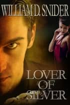 A Lover of Silver ebook by W. D. Snider