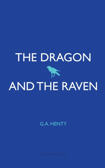 The Dragon and the Raven ebook by G. A. Henty