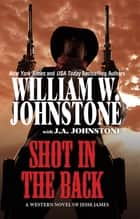 Shot in the Back ebook by William W. Johnstone, J.A. Johnstone
