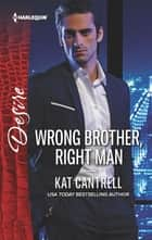 Wrong Brother, Right Man ebook by Kat Cantrell