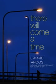 There Will Come a Time ebook by Carrie Arcos
