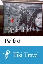 Belfast (Northern Ireland) Travel Guide - Tiki Travel ebook by Tiki Travel
