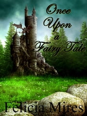 Once Upon a Fairy Tale ebook by Felicia Mires