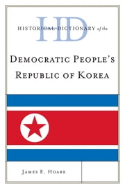 Historical Dictionary of Democratic People's Republic of Korea ebook by James E. Hoare