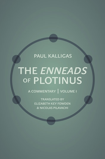 The Enneads of Plotinus, Volume 1 - A Commentary ebook by Paul Kalligas