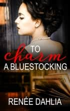 To Charm A Bluestocking ebook by