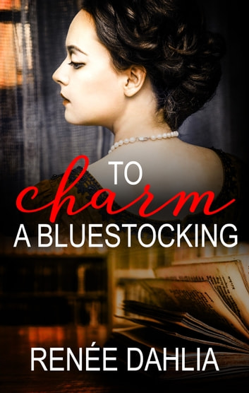 To Charm A Bluestocking ebook by Renee Dahlia