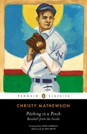 Pitching in a Pinch - Baseball from the Inside ebook by Christy Mathewson,Red Smith
