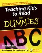 Teaching Kids to Read For Dummies ebook by