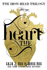 The Heart (The Iron Head Trilogy, Part Two) ebook by Gaja J. Kos, Boris Kos