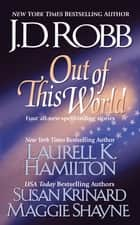 Out of this World ebook by J. D. Robb, Laurell K. Hamilton, Susan Krinard,...