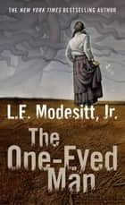 The One-Eyed Man ebook by L. E. Modesitt