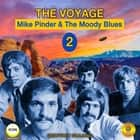 The Voyage 2 - Mike Pinder & The Moody Blues audiobook by