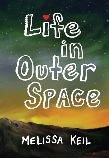 Life in Outer Space ebook by Melissa Keil