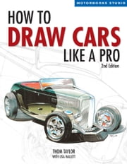 How to Draw Cars Like a Pro, 2nd Edition ebook by Thom Taylor,Lisa Hallett