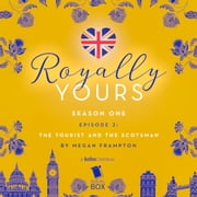 The Tourist and The Scotsman (Royally Yours Season 1, Episode 2) audiobook by Megan Frampton