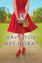 Have You Met Nora? ebook by