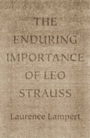The Enduring Importance of Leo Strauss ebook by Laurence Lampert