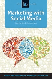 Marketing with Social Media - A LITA Guide ebook by Beth C. Thomsett-Scott