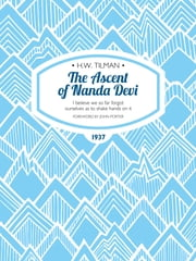 Ascent of Nanda Devi - I believe we so far forgot ourselves as to shake hands on it ebook by H.W. Tilman,John Porter