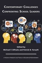 Contemporary Challenges Confronting School Leaders ebook by Michael DiPaola,Patrick B. Forsyth
