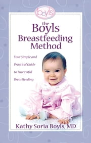 The Boyls Breastfeeding Method - Your Simple and Practical Guide to Successful Breastfeeding ebook by Dr. Kathleen Boyls