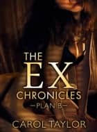 The Ex-Chronicles: Plan B ebook by Carol Taylor