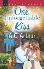One Unforgettable Kiss (Mills & Boon Kimani) (The Taylors of Temptation, Book 2) ebook by A.C. Arthur