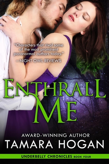 Enthrall Me - Underbelly Chronicles, #4 ebook by Tamara Hogan