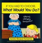 If You Had to Choose, What Would You Do? ebook by Sandra Mcleod Humphrey