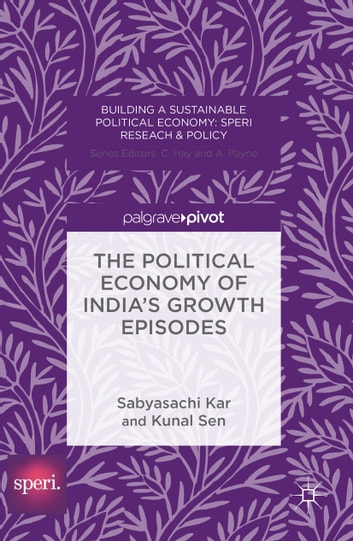 The Political Economy of India's Growth Episodes ebook by Sabyasachi Kar,Kunal Sen
