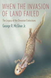 When the Invasion of Land Failed - The Legacy of the Devonian Extinctions ebook by George R. McGhee, Jr.