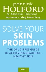 Solve Your Skin Problems ebook by Patrick Holford,Natalie Savona