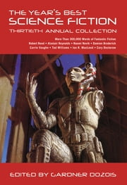 The Year's Best Science Fiction: Thirtieth Annual Collection ebook by Gardner Dozois
