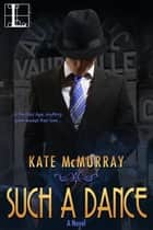 Such a Dance ebook by Kate McMurray