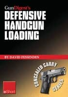 Gun Digest's Defensive Handgun Loading eShort - Learn fast gun reloading and unload your handgun quickly and safely. ebook by David Fessenden