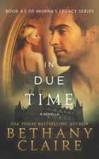In Due Time (A Novella) - A Scottish Time Travel Romance ebook by Bethany Claire